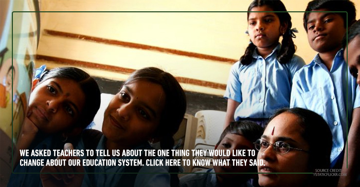 What teachers would like to change about India's Education System